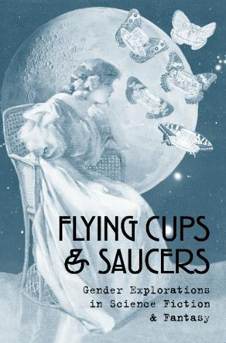"Book cover of ""Flying Cups & Saucers - Gender Explorations in Science Fiction & Fantasy""."
